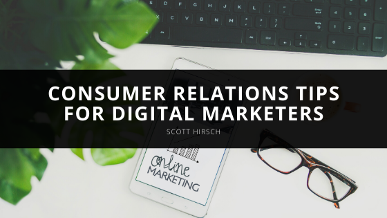 Scott Hirsch Offers Consumer Relations Tips for Digital Marketers