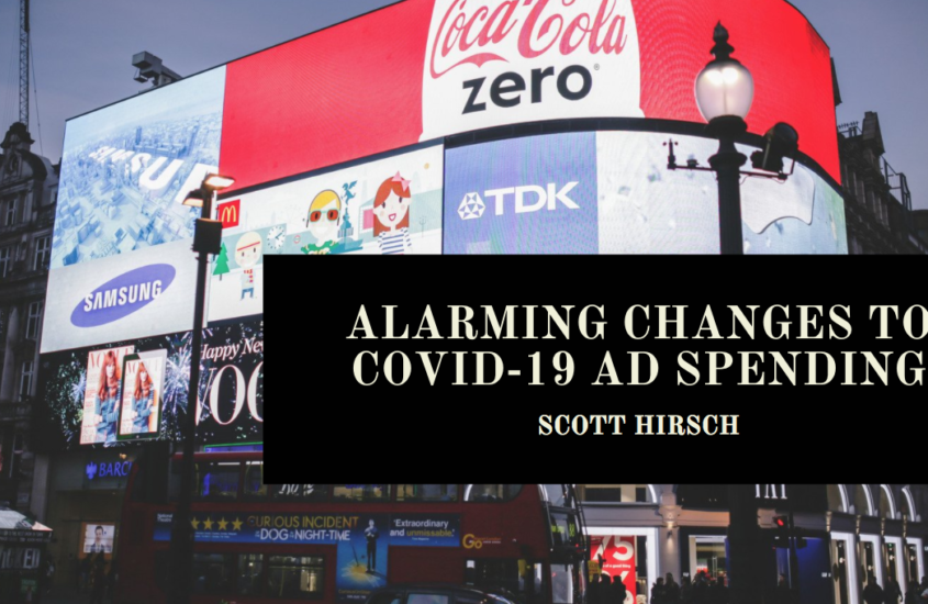 Scott Hirsch on Alarming Changes to COVID-19 Ad Spending