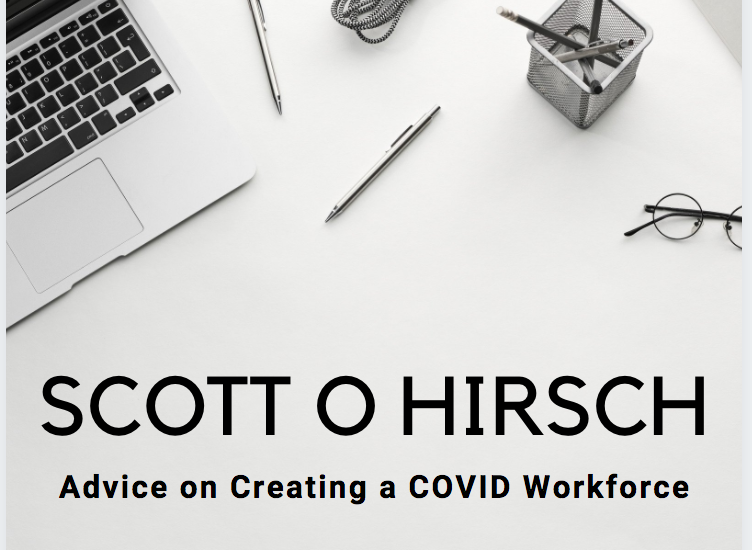 Scott Hirsch Gives Advice on Creating a COVID Workforce