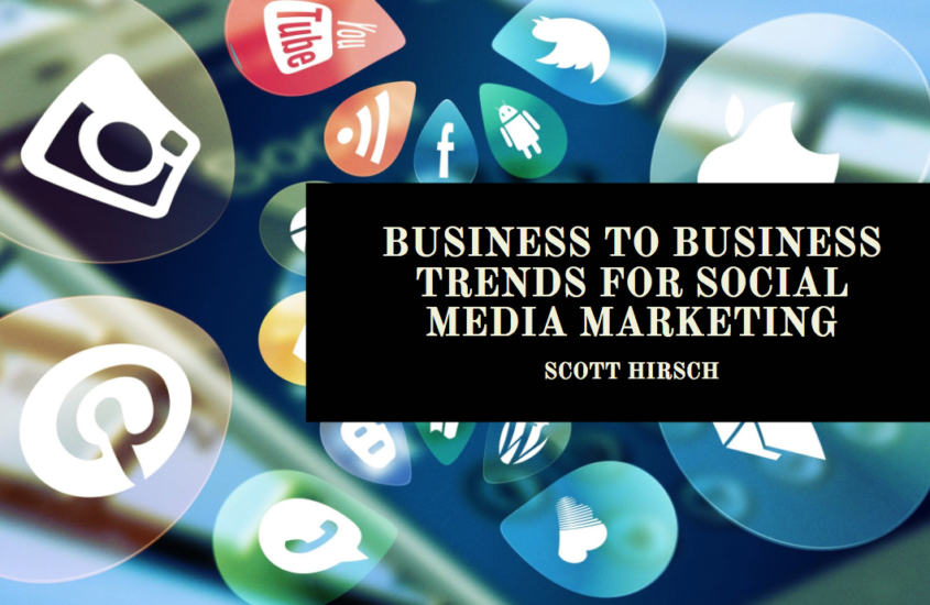 Scott Hirsch Explains Business to Business Trends for Social Media Marketing