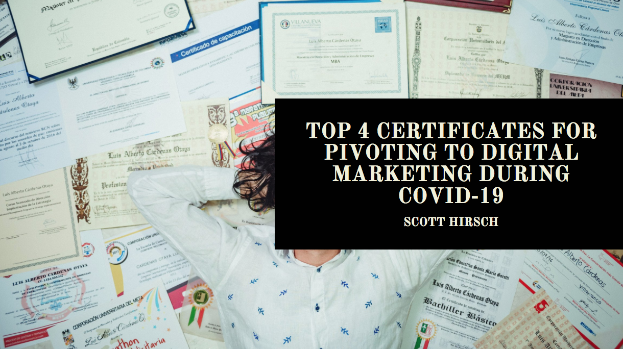 Scott Hirsch on the Top 4 Certificates for Pivoting to Digital Marketing During COVID-19
