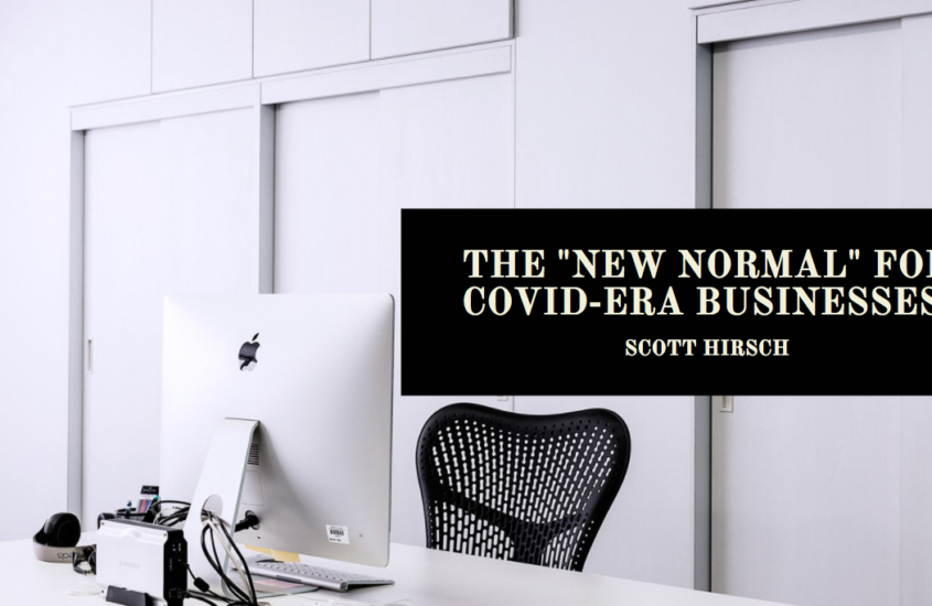 "The ""New Normal"" for COVID-Era Businesses by Marketing Executive Scott O Hirsch"