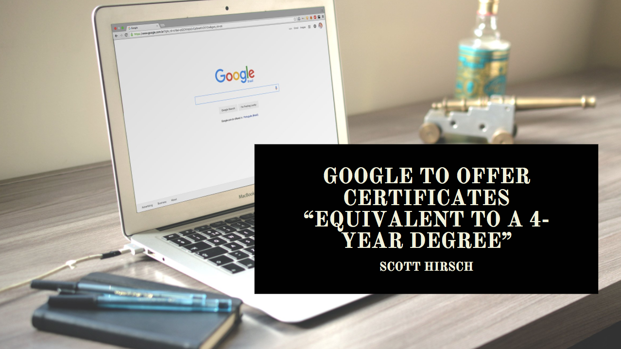 "Google to Offer Certificates ""Equivalent to a 4-Year Degree"" – Digital Marketing Expert Scott Hirsch Weighs In"