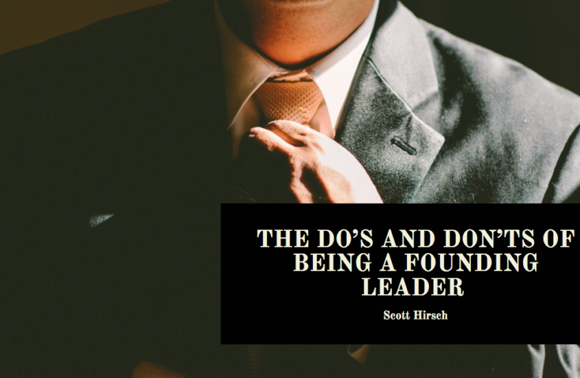 The Do's and Don'ts of Being a Founding Leader According to Scott Hirsch CEO