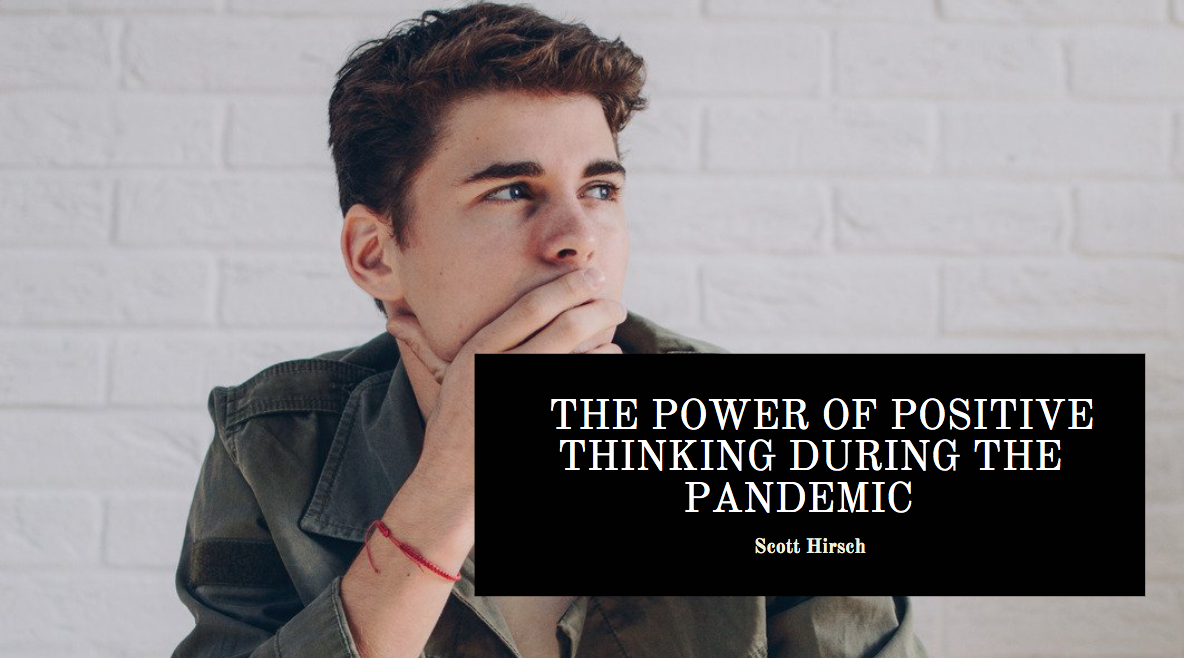 Scott Hirsch CEO and Founder of Media Direct Discusses the Power Of Positive Thinking During the Pandemic