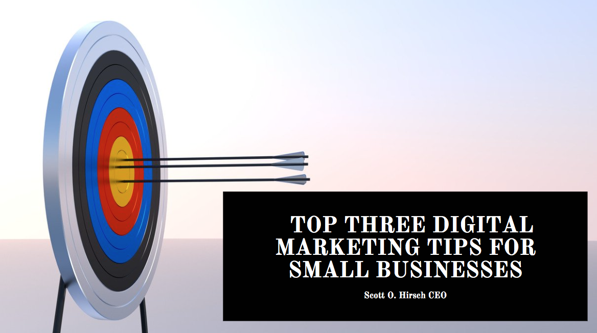 Scott O. Hirsch CEO and Founder of Media Direct Discusses His Top Three Digital Marketing Tips for Small Businesses