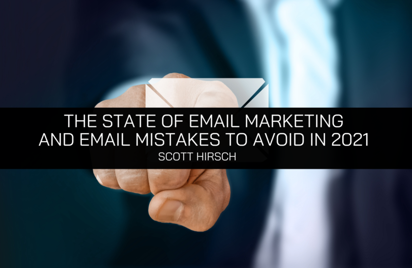 Marketing Entrepreneur Scott Hirsch Examines The State of Email Marketing and Email Mistakes To Avoid In 2021