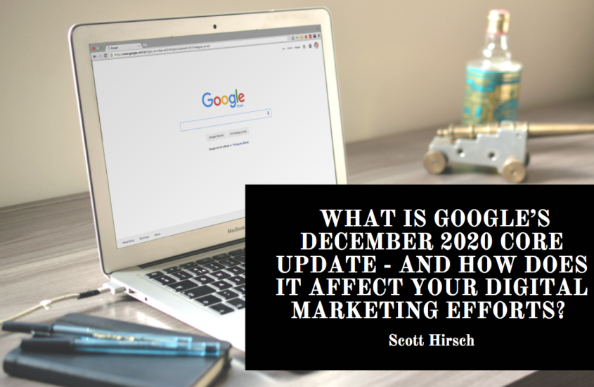 What Is Google's December 2020 Core Update – And How Does It Affect Your Digital Marketing Efforts? Scott Hirsch Explains