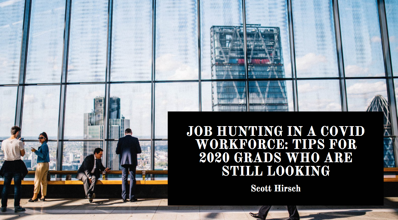 Job Hunting in a COVID Workforce: Tips for 2020 Grads Who are Still Looking