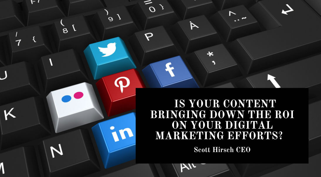 Scott Hirsch CEO of Media Direct: Is Your Content Bringing Down the ROI on Your Digital Marketing Efforts?