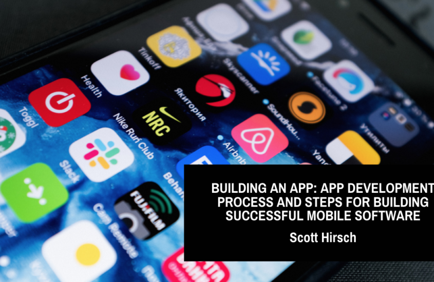 Building an App: Serial Entrepreneur Scott Hirsch Discusses the App Development Process and Steps for Building Successful Mobile Software