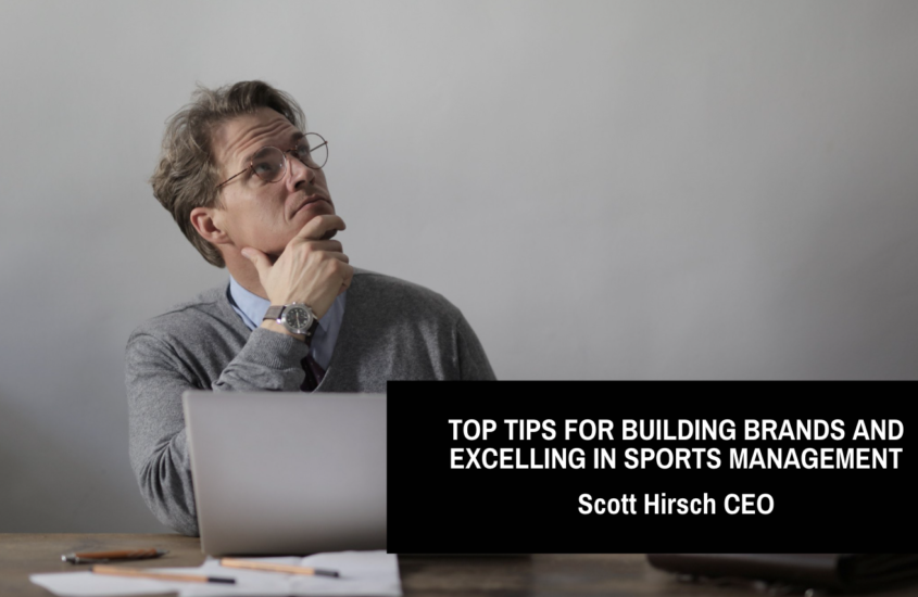 Scott Hirsch CEO Shares Top Tips For Building Brands And Excelling In Sports Management