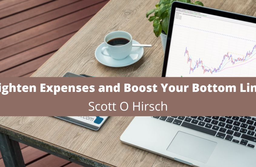 Tighten Expenses and Boost Your Bottom Line: Solutions You Can Implement From Scott Hirsch