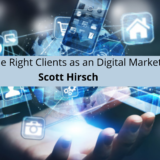 Scott Hirsch on Accepting The Right Clients as an Digital Marketing Agency