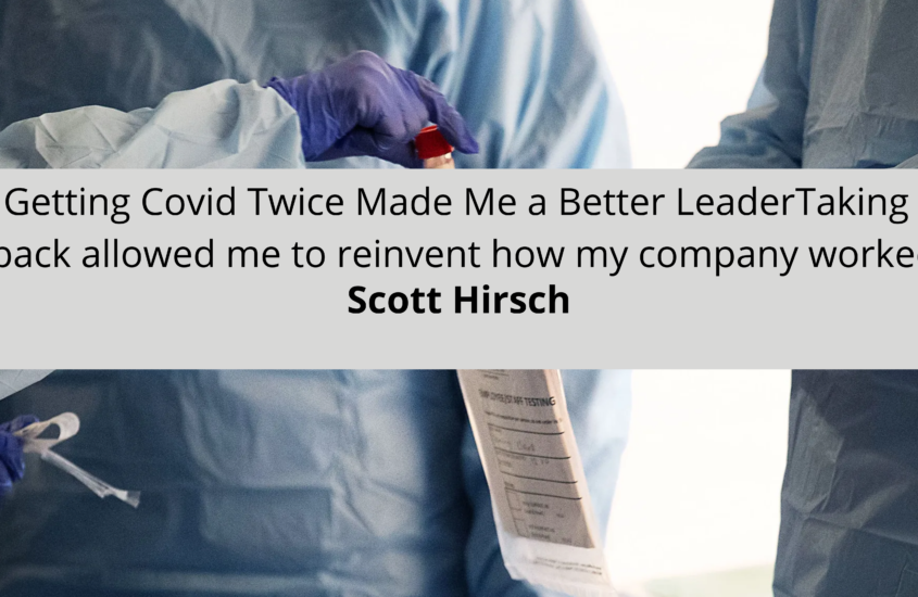 How Getting Covid Twice Made Me a Better LeaderTaking a step back allowed me to reinvent how my company worked.