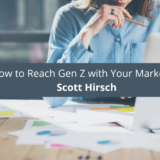 Scott Hirsch How to Reach Gen Z with Your Marketing tips and start