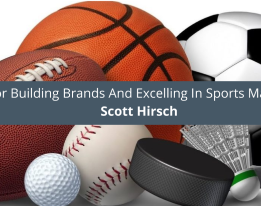 Scott Hirsch CEO Shares Top Tips For Building Brands And Excelling