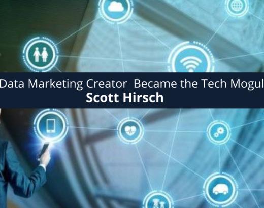 Scott Hirsch How Digital Data Marketing Became the Tech Mogul He