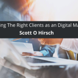 Scott Hirsch on the Topic of Accepting The Right Clients as an Digital Marketing Agency