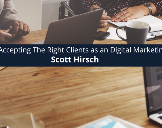 Scott-Hirsch-on-the-Topic-of-Accepting-The-Right-Clients-as-an-Digital-Marketing-Agency